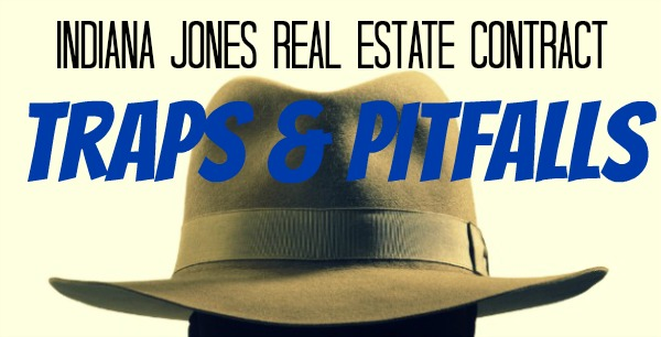 Indiana Jones Real Estate Pitfalls and Traps